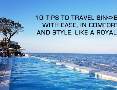 10 Tips to travel SINBKK with ease, in comfort and style, like a royalty!
